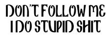 dont follow me i do stupid sh*t off road truck sticker vinyl funny car decal
