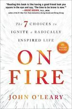 On Fire : The 7 Choices to Ignite a Radically Inspired Life by John O'Leary (201