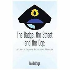 The Badge, the Street and the Cop : A Lance Lapore Fictional Memoir by Leo Lepag