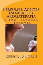 Perfumes, Aceites Esenciales y Aromaterapia : Cómo Elaborar Perfumes (2013,...