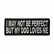 I May Not Be Perfect But My Dog Loves Me Sew or Iron on Patch Biker Patch