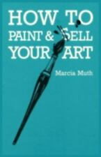 How to Paint and Sell Your Art (Paperback or Softback)