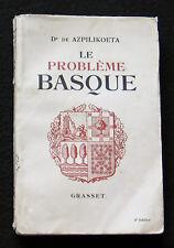 LE PROBLEME BASQUE - Dr. DE AZPILIKOETA - GRASSET 1938- ENVOI DA COSTA ALGER 39