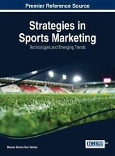 Strategies in Sports Marketing : Technologies and Emerging Trends by Manuel...