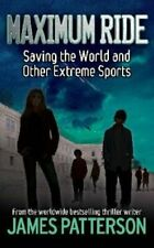 Maximum Ride: Saving the World and Other Extreme Sports, Patterson, James, Used;