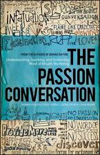 The Passion Conversation : Understanding, Sparking, Sustaining Word of Mouth Mar