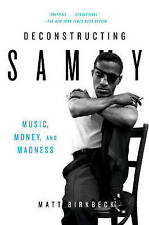 USED (GD) Deconstructing Sammy: Music, Money, and Madness by Matt Birkbeck