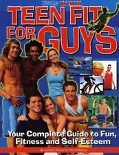 Teen Fit For Guys: Your Complete Guide to Fun, Fitness and Self-Esteem