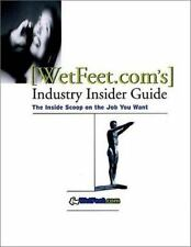 Wetfeet.com's Industry Insider Guide : The Inside Scoop on the Job You Want