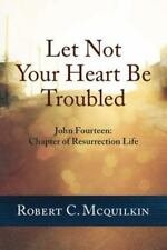 Let Not Your Heart Be Troubled: John Fourteen: Chapter of Resurrection Life (Pap