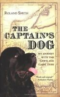 The Captains Dog: My Journey with the Lewis and Clark Tribe by Roland Smith