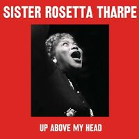 SISTER ROSETTA THARPE - UP ABOVE MY HEAD 2 CD NEW!