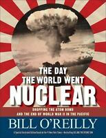The Day the World Went Nuclear by Bill O'Reilly Hardcover Dropping the Atom Bomb