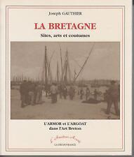 GAUTHIER Joseph / LA BRETAGNE - Sites, arts et coutumes. L'ARMOR et L'ARGOAT....