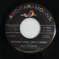 "RAY CHARLES WITHOUT LOVE THERE IS NOTHING / NO ONE (7"" 45RPM ABC-PARAMOUNT) NM!!"