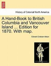 A Hand-Book to British Columbia and Vancouver Island Edition for 1870 with...