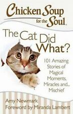 Chicken Soup for the Soul: the Cat Did What? : 101 Amazing Stories of Magical M…