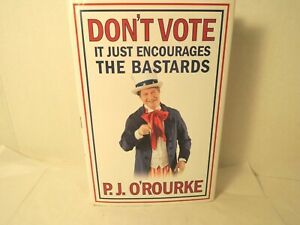 Don't Vote It Just Encourages the Bastards Signed by P. J. O'Rourke Hardcover DJ