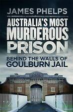Australia's Most Murderous Prison: Behind the Walls of Goulburn Jail by James P…