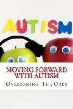 Moving Forward with Autism: Overcoming the Odds (Coping with Autism) (Volume 1)