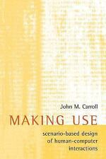Making Use : Scenario-Based Design of Human-Computer Interactions by John M....