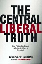 The Central Liberal Truth: How Politics Can Change a Culture and Save It from I