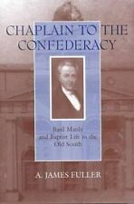 Chaplain to the Confederacy: Basil Manly and Baptist Life in the Old South: B...