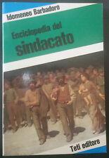 ENCICLOPEDIA DEL SINDACATO Idomeneo Barbadoro Teti Editore 1977 Libro