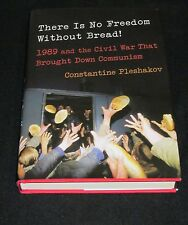 There Is No Freedom Without Bread! 1989 Civil War That Brought down Communism HC