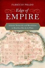 Edge of Empire: Atlantic Networks and Revolution in Bourbon Ro de la Plata