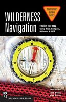 Wilderness Navigation: Finding Your Way Using Map, Compass, Altimeter & GPS (…