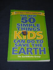 THE NEW 50 SIMPLE THINGS KIDS CAN DO TO SAVE THE EARTH The Earthworks Group