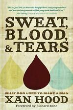 Sweat, Blood, and Tears : What God Uses to Make a Man by Xan Hood (2010,...