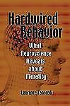 Hardwired Behavior: What Neuroscience Reveals About Morality: By Laurence Tan...