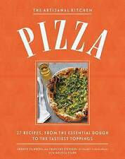 The New Artisanal Kitchen: Pizza: 27 Recipes, from the Essential Dough to the Ta