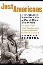Just Americans: How Japanese Americans Won a War at Home and Abroad, Asahina, Ro