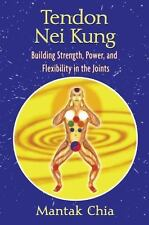 Tendon Nei Kung: Building Strength, Power, and Flexibility in the Joints (Paperb