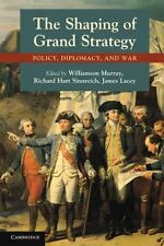 The Shaping of Grand Strategy : Policy, Diplomacy, and War (2011, Paperback)