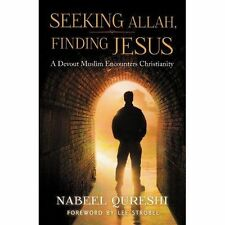 Nabeel Qureshi : Seeking Allah, Finding Jesus: A Devout M