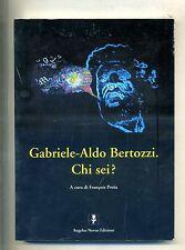 GABRIELE-ALDO BERTOZZI. CHI SEI? # Angelus Novus Edizioni 1999