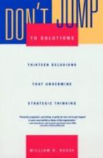 Don't Jump to Solutions: Thirteen Delusions That Undermine Strategic Thinking (H