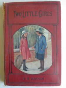 """""""TWO LITTLE GIRLS AND WHAT THEY DID - Arthur, T.S"""""""