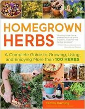 Homegrown Herbs: A Complete Guide to Growing, Using, and Enjoying More than 100