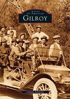 Gilroy [Images of America] [CA] [Arcadia Publishing]