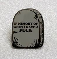In Memory of when I Gave a F*ck Sh*t Damn Gravestone Pin Badge Goth emo fuck-off