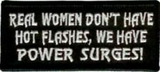Real Women dont have hot flashes we have Power Surges patch funny biker patches
