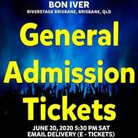 BON IVER   BRISBANE   GENERAL ADMISSION GRASS TICKETS   SAT 20 JUN 2020 5:30PM