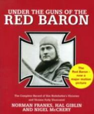 Under the Guns of the Red Baron: The Complete Record of Von Richthofen's Victori