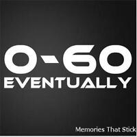 0-60 EVENTUALLY Funny Car Window Bumper JDM VAG EURO Novelty Vinyl Decal Sticker