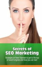 Secrets of SEO Marketing : Strategies on How I Learned to Get to the Top of...